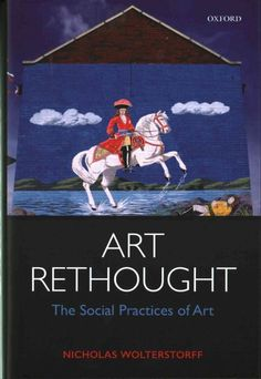 Art rethought : the social practices of art / Nicholas Wolterstorff.