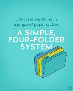 A simple, four-folder system that will help any creative living in a jungle of paper clutter to get organized so they can focus on doing what they.