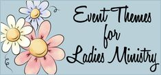 Lots of Event Themes for Ladies Ministry...even down to the scripture and door prizes.
