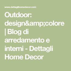 Outdoor: design&colore | Blog di arredamento e interni - Dettagli Home Decor