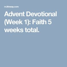 Advent Devotional (Week 1): Faith  5 weeks total.
