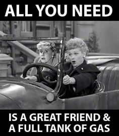 All you need is a great friend ~ Lucy and Ethel
