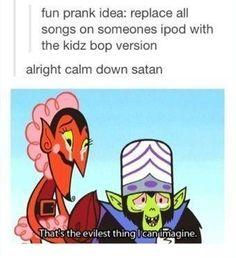 Pure evil.