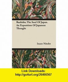 Bushido; The Soul Of Japan. An Exposition Of Japanese Thought (9781446070055) Inazo Nitobe , ISBN-10: 1446070050  , ISBN-13: 978-1446070055 ,  , tutorials , pdf , ebook , torrent , downloads , rapidshare , filesonic , hotfile , megaupload , fileserve