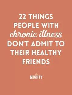 22 Things People With Chronic Illness Don't Admit to Their Healthy Friends