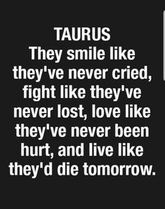 life is fir the living, enjoy it while here, you csny take it with you once your numbers up, & live everyday to the FULLEST/luke its your last one! Taurus Memes, Taurus Quotes, Zodiac Memes, Zodiac Quotes, Zodiac Facts, Astrology Taurus, Zodiac Signs Horoscope, Zodiac Taurus, Capricorn Facts