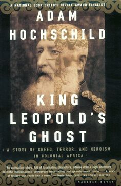 King Leopold's Ghost; a great read for anyone wanting to better understand the scramble for Africa.