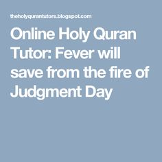 Online Holy Quran Tutor: Fever will save from the fire of Judgment Day