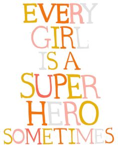 girls are superheroes when they need to be!