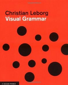 Visual Grammar (Design Briefs) by Christian Leborg, http://www.amazon.com/dp/1568985819/ref=cm_sw_r_pi_dp_LKl-pb0XTT9T1