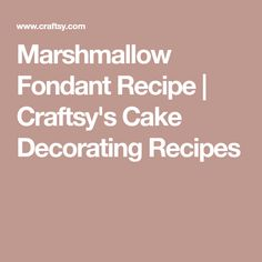 Marshmallow Fondant Recipe | Craftsy's Cake Decorating Recipes