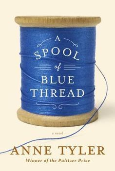 A Spool of Blue - Anne Tyler's tender storytelling capabilities are on display in A Spool of Blue Thread, which chronicles a close-knit family's history, as told by the aging Abby Whitshank and her husband Red, who will soon need to be cared for by her children and grandchildren.