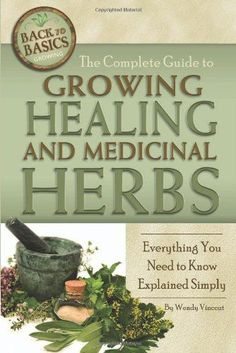 The Complete Guide to Growing Healing and Medicinal Herbs: A Complete Step-by-St. The Complete Guide to Growing Healing and Medicinal Herbs: A Complete Step-by-Step Guide (Back-To-Basics Gardening) (Back to Basics: Growing) Healing Herbs, Medicinal Plants, Natural Healing, Natural Medicine, Herbal Medicine, Medicine Garden, Herbal Remedies, Natural Remedies, Holistic Remedies