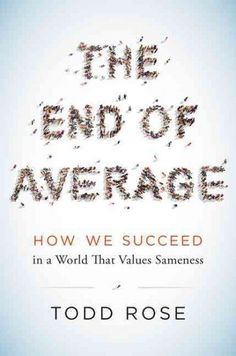 What does it mean to be normal? What does it mean to be average? According to psychologist Todd Rose in his new book The End of Average: How We Succeed in a World That Values Sameness, there's no such thing … Continue reading →