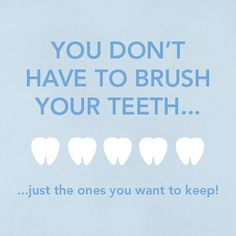 Keep all of your teeth healthy by brushing them daily.