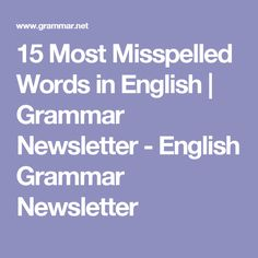 15 Most Misspelled Words in English | Grammar Newsletter - English Grammar Newsletter