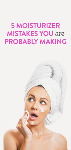 5 moisturizer mistakes you're making