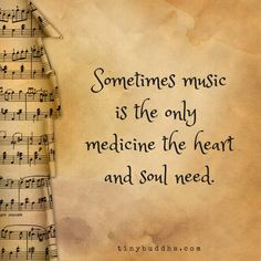 sometimes music is the only medicine the heart and soul needs.