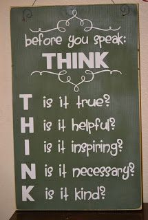 Just because you think it, does not mean you need to say it.  Use this as a test.
