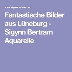 Fantastische Bilder aus Lüneburg - Sigynn Bertram Aquarelle