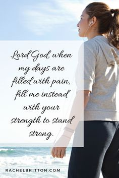 Lord God, when my days are filled with pain, fill me instead with your strength to stand strong.