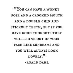You can have a wonky nose...Ronald Dahl