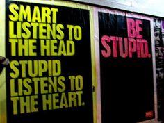 be stupid:)