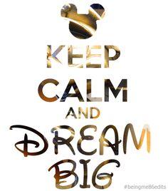 Keep Calm and Dream Big.