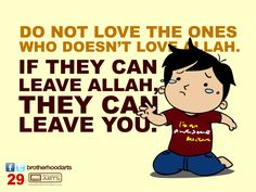 "#029 Ahmad Says: ""Do not love the ones who doesn't love Allah. If the can leave Allah, they can leave you."""