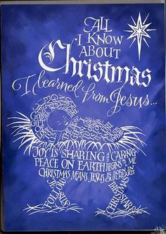 All I Know About Christmas I Learned From Jesus The best Christmas gift ever is Jesus God's gift to us The best gift I can give to others is love ~ it's free and lasts forever Joy is Sharing and Carin