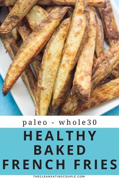 This Healthy Baked French Fries are simply the best. Baked in the oven, they're better than any other homemade fries while being paleo, Whole30 and gluten free! Made with only four ingredients, they're easy to make and taste delicious!  #Whole30 #paleo #glutenfree #dairyfree #healthy #fries #potatoes Healthy French Fries, Healthy Fries, Easy Clean Eating Recipes, Easy Whole 30 Recipes, Healthy Vegetable Recipes, Healthy Gluten Free Recipes, Healthy Baking, Vegetarian Recipes, Whole30 Recipes