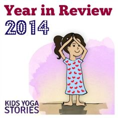 Kids Yoga Stories 2014 Year in Review (top yoga stories, top 10 posts, new products, and year highlights)