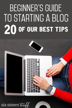 Beginner's Guide to Starting a Blog - 20 of our best tips from @sixsistersstuff