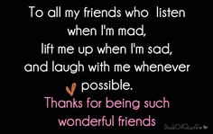 Im very grateful for the friends I have, who are more like sisters to me! who cheer me up make  me laugh never lose touch give sound advice and have always been there for me!