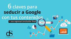 6 claves para seducir a Google con tus contenidos