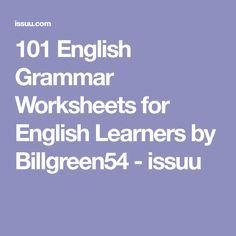 101 English Grammar Worksheets for English Learners by Billgreen54 - issuu