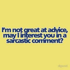 Ok- so I do think I give good advice at least- but my sarcastic comments are often the best! Great Quotes, Quotes To Live By, Me Quotes, Funny Quotes, Sarcastic Sayings, True Sayings, Sarcastic Humor, Chandler Bing, The Words