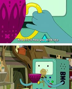bmo is so cute but why r people laughing I drink tea like that too