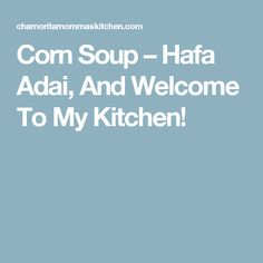 Corn Soup – Hafa Adai, And Welcome To My Kitchen!
