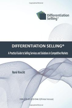 Differentiation Selling: A Practical Guide to Selling Services and Solutions in Competitive Markets by Rene Knecht. $19.99. Publication: August 12, 2012. Publisher: René Knecht (August 12, 2012)