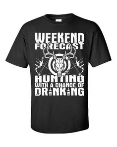 8162b49360 Weekend Forecast Hunting with a Chance of Drinking-Funny #clothing #men # tshirt
