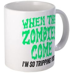When The Zombies Come I'm So Tripping You Coffee Mug #LOL
