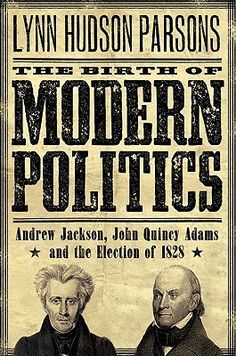 The Birth of Modern Politics- Andrew Jackson, John Quincy Adams, and the Election of 1828 (Pivotal Moments in American History) by Lynn Hudson Parson http://www.bookscrolling.com/the-best-books-to-learn-about-president-andrew-jackson/