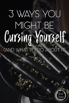 3 ways you might be cursing yourself