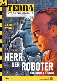 Terra SF 278 Herr der Roboter   SECOND ENDING James White  Titelbild 1. Auflage:  Karl Stephan