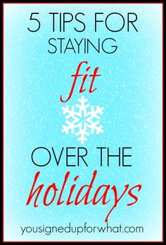 5 Tips for Staying Fit Over the Holidays. Fitness, weight loss, exercise tips for the winter and holiday season.