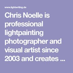 Chris Noelle is professional lightpainting photographer and visual artist since 2003 and creates unique lightpainting photos and realtime animations that are far beyond common styles. Animation, Create, Unique, Artist, Photos, Photography, Pictures, Photograph, Artists