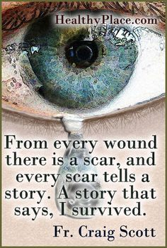 "Quote on abuse: ""From every wound there is a scar, and every scar tells a story. A story that says, I survived."""