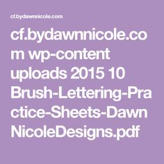 cf.bydawnnicole.com wp-content uploads 2015 10 Brush-Lettering-Practice-Sheets-DawnNicoleDesigns.pdf