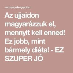 Az ujjaidon magyarázzuk el, mennyit kell enned! Ez jobb, mint bármely diéta! - EZ SZUPER JÓ Lose Weight, Weight Loss, Workout Guide, Good To Know, Health Fitness, Food And Drink, Healthy Eating, Life, Relax
